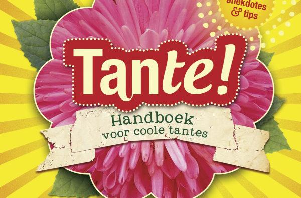 September 2011 Boek Tante! Handboek voor coole tantes. Nederland